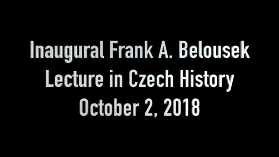 Inaugural Frank A. Belousek Lecture in Czech History