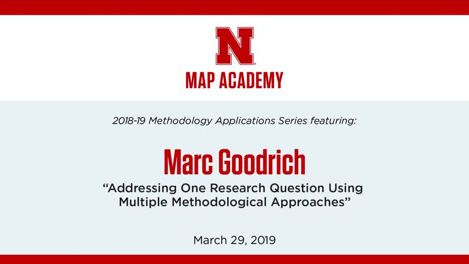 """Marc Goodrich: """"Addressing One Research Question Using Multiple Methodological Approaches"""""""