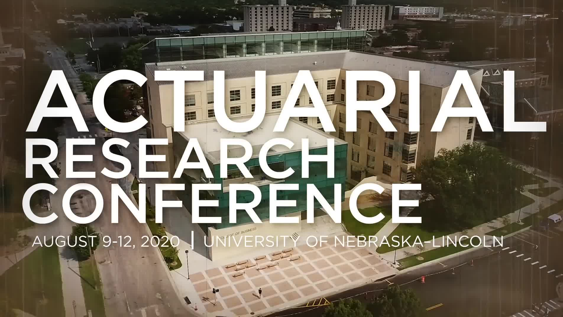 Actuarial Research Conference 2020 Hosted by University of Nebraska-Lincoln
