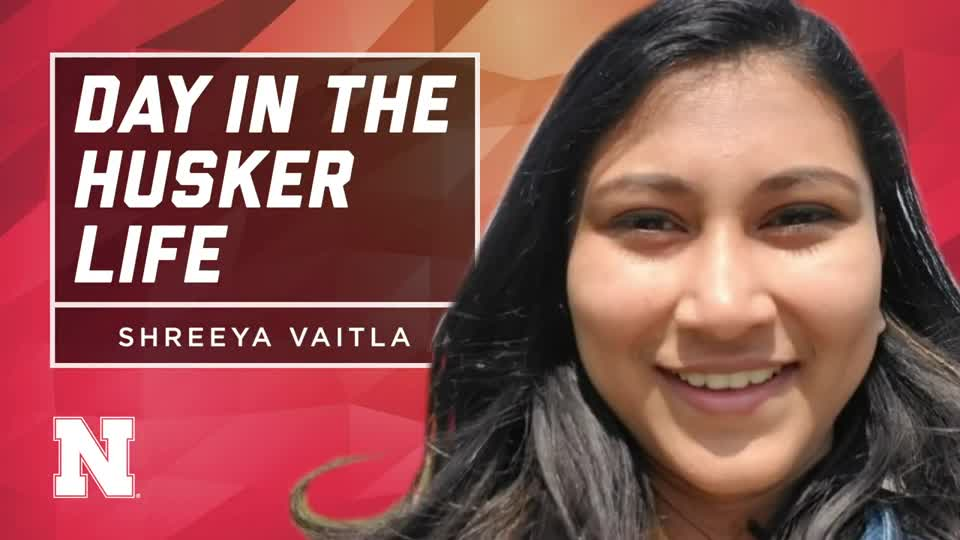 Day in the Husker Life | Shreeya Vaitla | India