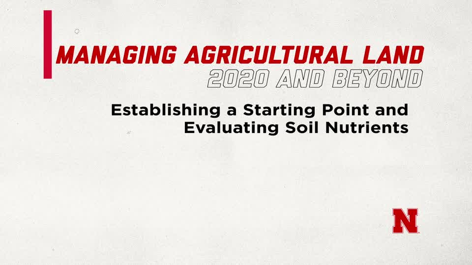 Establishing a Starting Point and Evaluating Soil Nutrients (Supplemental Material for Managing Ag Land in 2020 and Beyond)