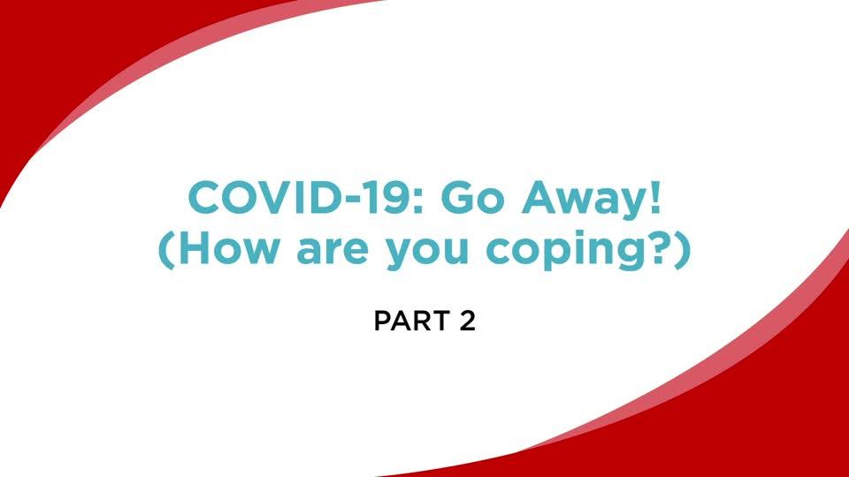 COVID-19: Go Away! (Part 2)
