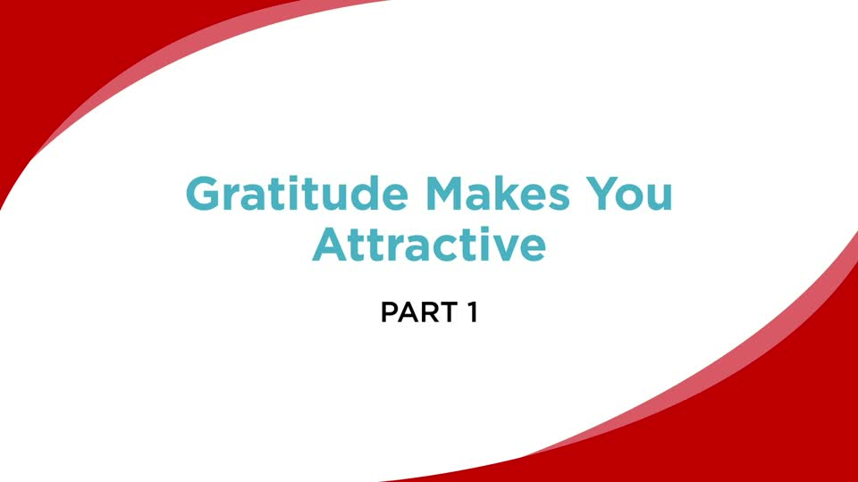 Gratitude Makes You Attractive (Part 1)