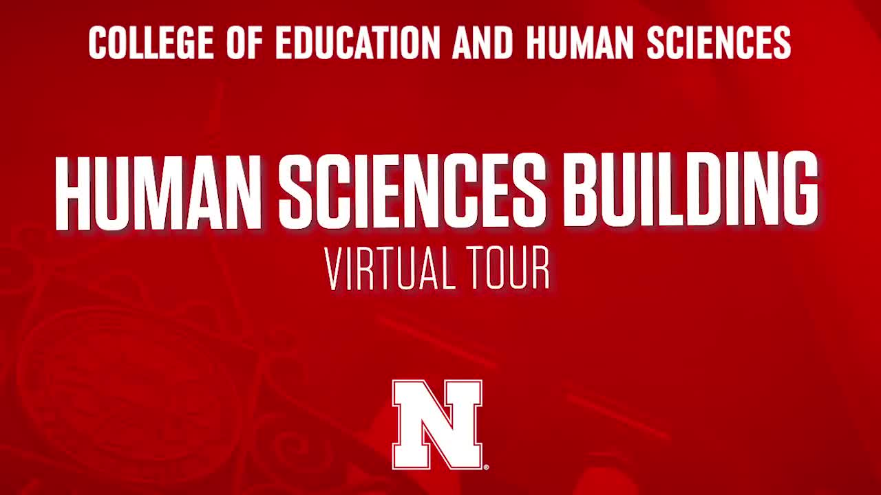 College of Education & Human Sciences 2020 NSE Welcome - Human Sciences Building Virtual Tour