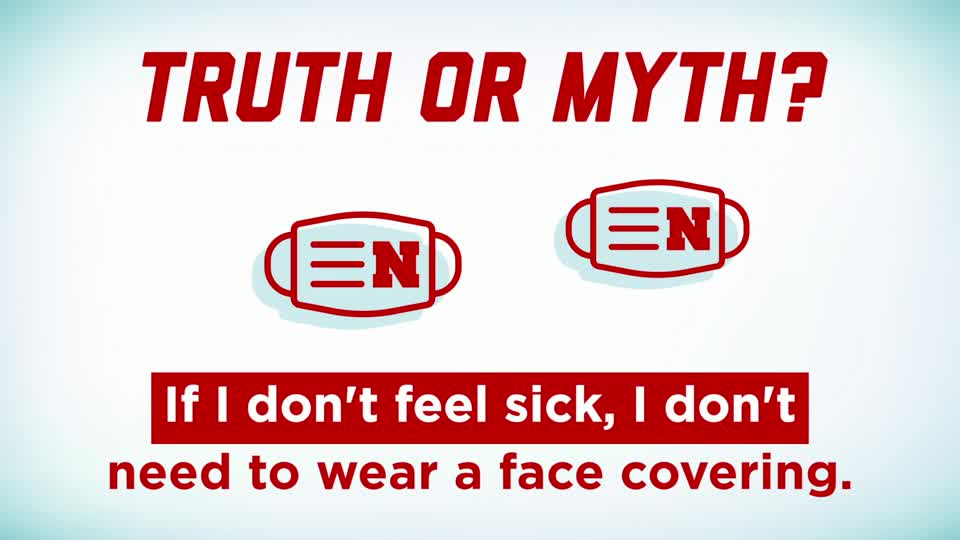 "Husker Health Tips: Truth or Myth: ""If I don't feel sick, I don't need to wear a face covering."""