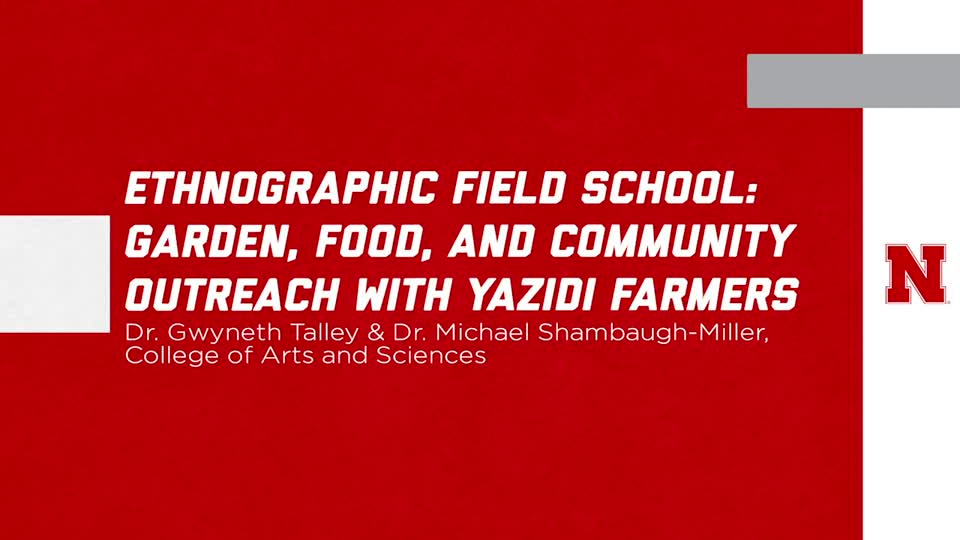 """UNL Global Experiences: """"Ethnographic Field School: Garden, Food, and Community Outreach with Yazidi Farmers"""""""