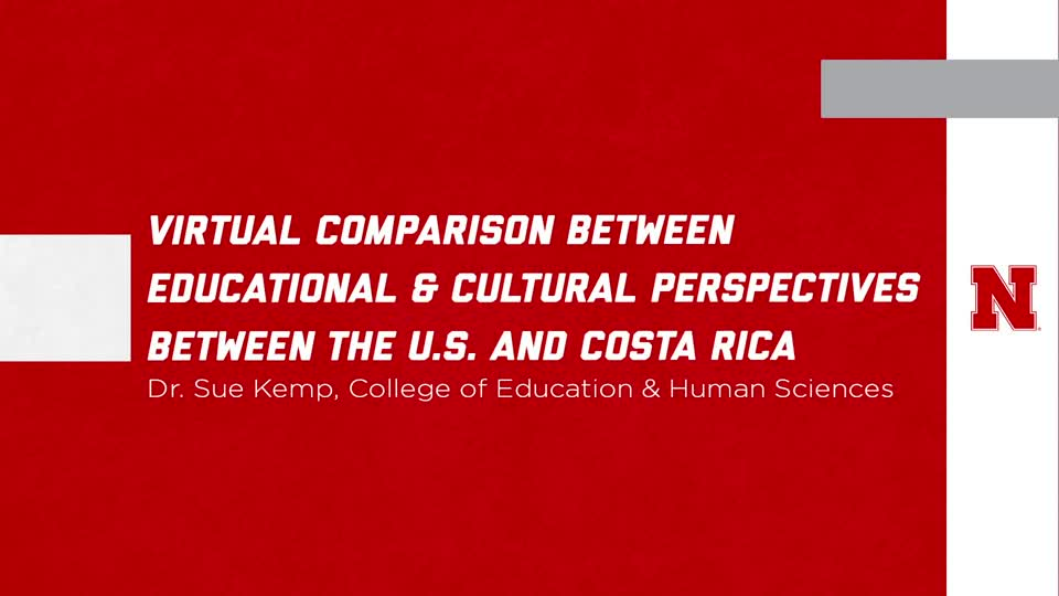 """UNL Global Experiences: """"Virtual Comparison of the Educational and Cultural Perspectives Between the US and Costa Rica"""""""