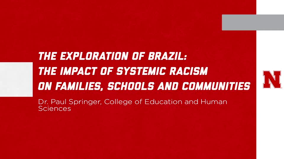 UNL Global Experiences: The Exploration of Brazil:  The Impact of Systemic Racism on Families, Schools and Communities