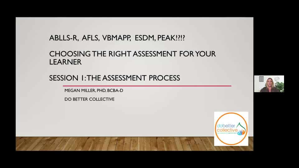 ABLLS-R, AFLS, VBMAPP, ESDM, PEAK!?!? CHOOSING THE RIGHT ASSESSMENT FOR YOUR LEARNER WITH AUTISM Session 1