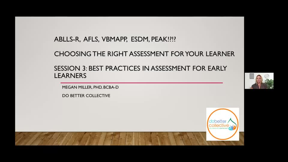ABLLS-R, AFLS, VBMAPP, ESDM, PEAK!?!? CHOOSING THE RIGHT ASSESSMENT FOR YOUR LEARNER WITH AUTISM Session 3 Early Learners