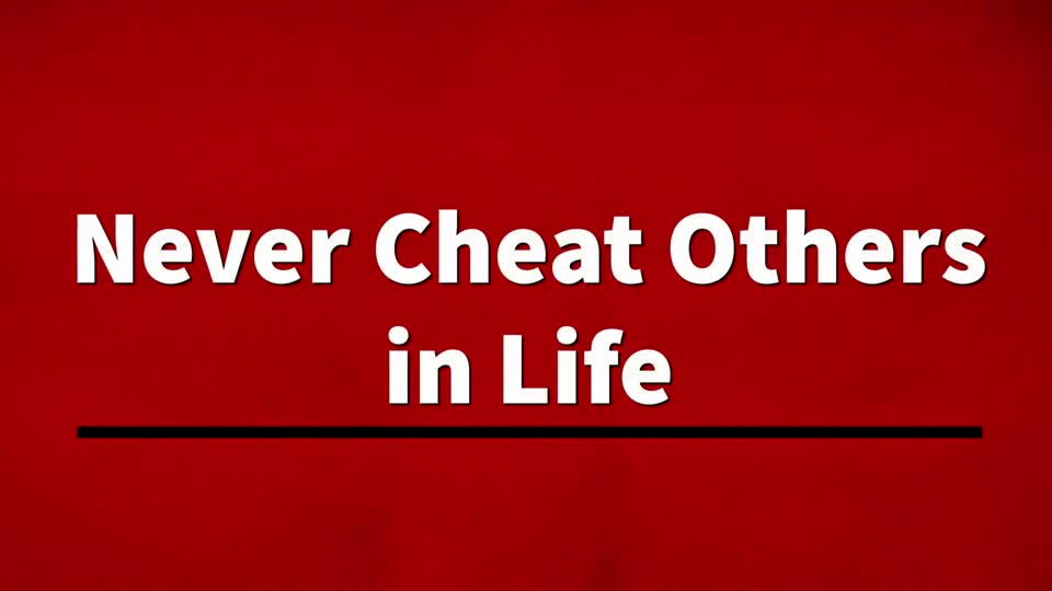 Never Cheat Others in Life