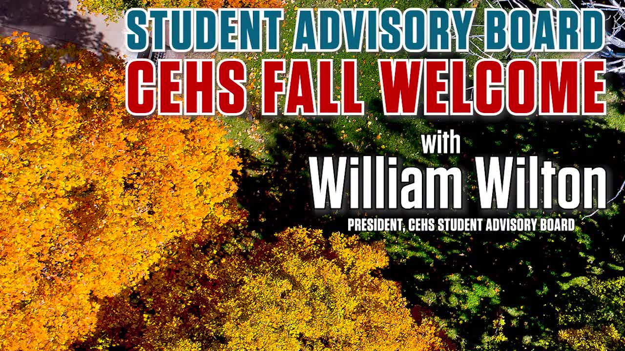 Stretching Your Strengths in CEHS - Student Advisory Board Fall Welcome with Dr. Paul Springer and Special Guest William Wilton