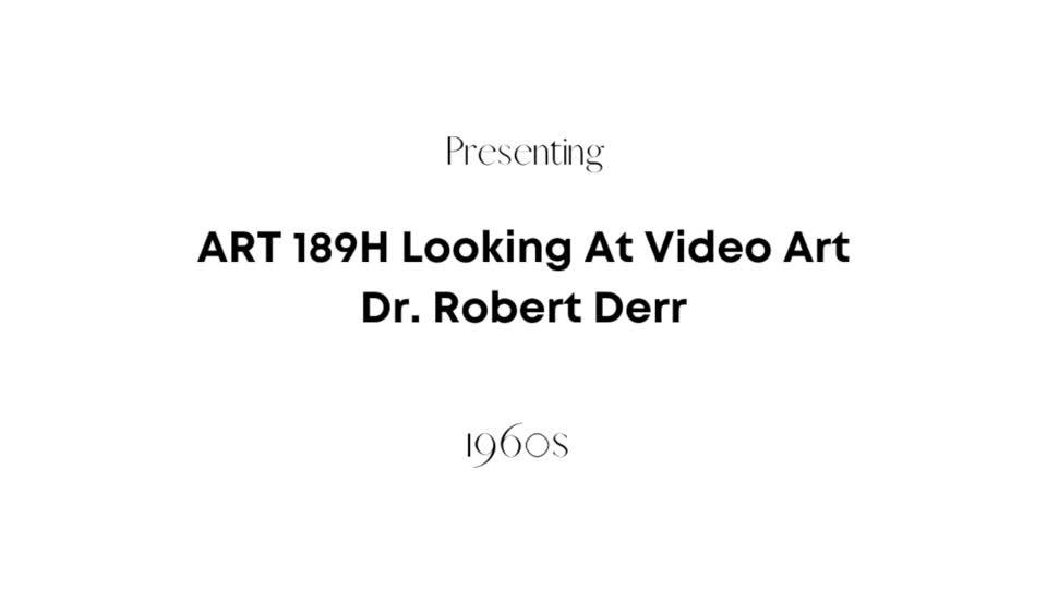ART189H Looking at Video Art: 1960s Videos