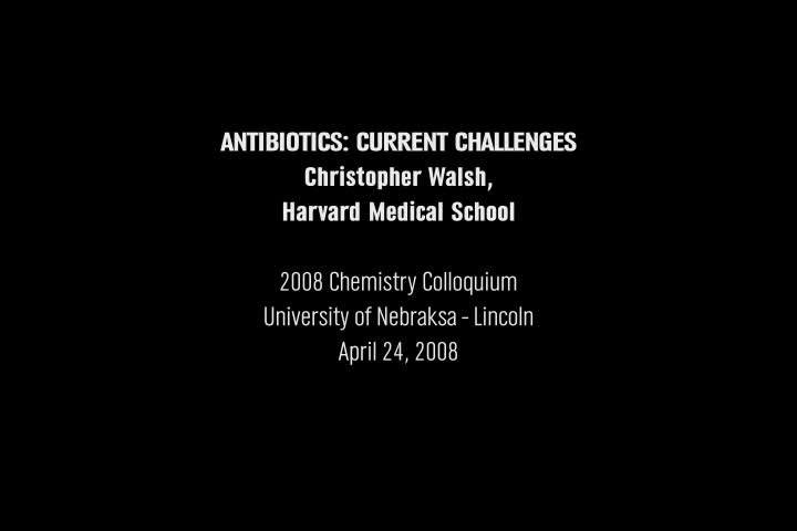2007 Hamilton Award & 2008 Chemistry Colloquium Lecture - Antibiotics: Past, Present, and Future