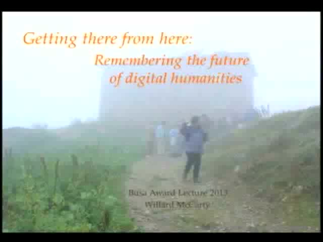 Digital Humanities 2013 Busa Award Lecture by Willard McCarty