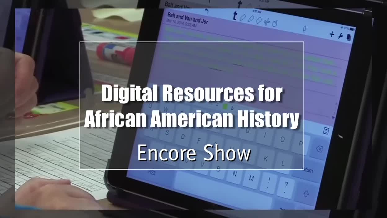 Tech Edge, Mobile Learning In The Classroom - Encore Show, Digital Resources for African American History